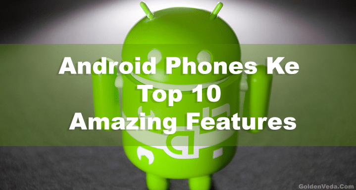 Android Phones Ke Top 10 Amazing Features Hindi
