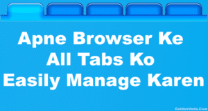 Apne Browser Ke All Tabs Ko Easily Manage Kare