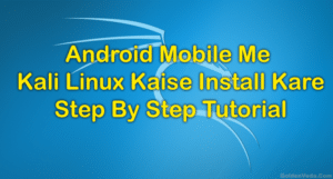 Android Mobile में Kali Linux कैसे Install करे: Step By Step Tutorial