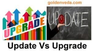 Update Vs Upgrade में क्या अंतर है ? पूरी जानकारी